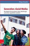 Generation Social Media : Wie Digitale Kommunikation Leben, Beziehungen und Lernen Jugendlicher Verandert, Wampfler, Philippe, 3525701683