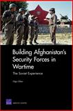 Building Afghanistan's Security Forces in Wartime : The Soviet Experience, Oliker, Olga, 0833051687