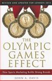 The Olympic Games Effect : How Sports Marketing Builds Strong Brands, Davis, John A., 1118171683
