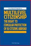 Multilevel Citizenship : The Right to Consular Protection of Union Citizens Abroad, Poptcheva, Eva-Maria, 2875741683