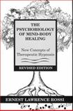 The Psychobiology of Mind-Body Healing : New Concepts of Therapeutic Hypnosis, Rossi, Ernest L. and Rossi, Ernest, 0393701689
