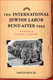 The International Jewish Labor Bund after 1945 : Toward a Global History, Slucki, David S., 0813551684