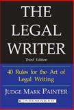 Legal Writer : 40 Rules for the Art of Legal Writing, Painter, Mark P., 0972191682