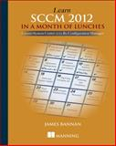 Learn SCCM 2012 in a Month of Lunches : Covers System Center 2012 R2 Configuration Manager, Bannan, James, 1617291684