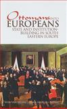Ottomans into Europeans : State and Institution-Building in South Eastern Europe, , 0231701683