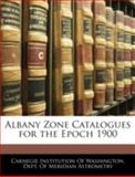 Albany Zone Catalogues for the Epoch 1900, , 114489168X