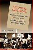 Becoming Neighbors in a Mexican American Community : Power, Conflict, and Solidarity, Ochoa, Gilda L., 0292701683