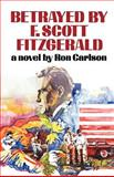 Betrayed by F. Scott Fitzgerald, Ron Carlson, 0393301680