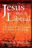 Jesus Was a Liberal a Bloggers Bold Opi, Sheridan, Joseph, 1425971687