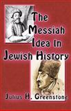 The Messiah Idea in Jewish Hist, Greenstone, Julius H., 1590211685