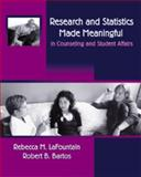 Research and Statistics Made Meaningful in Counseling and Student Affairs, LaFountain, Rebecca M. and Bartos, Robert B., 0534581684