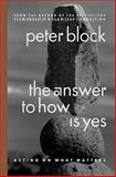 The Answer to How is Yes, Peter Block, 1576751686