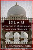 Islam According to Muhammad, Not Your Neighbor, Stephen Kirby, 1499691688
