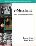 e-Merchant : Retail Strategies for e-Commerce, Neidorf, Joanne and Neidorf, Robin, 0201721694