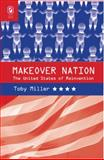 Makeover Nation : The United States of Reinvention, Miller, Toby, 0814251692