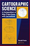 Cartographic Science a Compendium of Map Projections with Derivat, Fenna, Donald, 084938169X