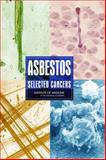 Asbestos : Selected Cancers, Committee on Asbestos: Selected Health Effects, Board on Population Health and Public Health Practice, Institute of Medicine, 0309101697