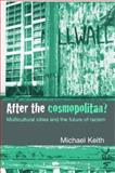 After the Cosmopolitan? : Multicultural Cities and the Future of Racism, Keith, Michael, 0415341698