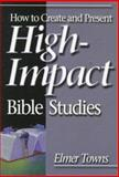 How to Create and Present High-Impact Bible Studies, Towns, Elmer L., 0805401695