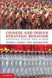 Chinese and Indian Strategic Behavior : Growing Power and Alarm, Gilboy, George J. and Heginbotham, Eric, 1107661692