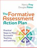 The Formative Assessment Action Plan : Practical Steps to More Successful Teaching and Learning, Frey, Nancy and Fisher, Douglas, 141661169X