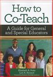 How to Co-Teach : A Guide for General and Special Educators, Potts, Elizabeth A. and Howard, Lori A., 1598571699