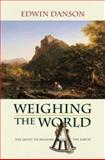 Weighing the World : The Quest to Measure the Earth, Danson, Edwin, 0195181697