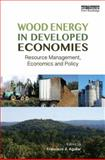 Wood Energy in Developed Economies : Resource Management, Economics and Policy, , 041571169X