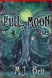 Before the Full Moon Rises, M. Bell, 0615931693