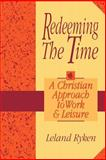 Redeeming the Time : A Christian Approach to Work and Leisure, Ryken, Leland, 080105169X