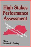 High Stakes Performance Assessment : Perspectives on Kentucky's Educational Reform, Guskey, Thomas R., 0803961693