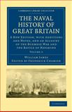 The Naval History of Great Britain : A New Edition, with Additions and Notes, and an Account of the Burmese War and the Battle of Navarino, James, William, 1108021697