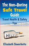 The Non-Boring Safe Travel Guide, Elisabeth Sowerbutts, 1479141690