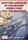 Scottish Airfields in the Second World War : Vol 3: the Grampians, Chorlton, Martyn, 1846741696