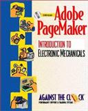 Adobe PageMaker 6.5 : An Introduction to Electronic Mechanicals and Student CD Package, Behoriam, Ellenn and Against the Clock, Inc. Staff, 0130961698