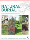 Natural Burial : Landscape, Practice and Experience, Clayden, Andy and Green, Trish, 0415631696