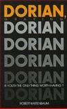 Dorian, Graying : Is Youth the Only Thing Worth Having?, Kastenbaum, Robert J., 0895031698