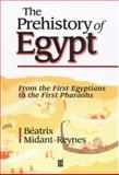 The Prehistory of Egypt : From the First Egyptians to the First Pharaohs, Midant-Reynes, Beatrix, 0631201696