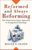 Reformed and Always Reforming : The Postconservative Approach to Evangelical Theology, Olson, Roger E., 0801031699