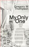 My Only One, Gregory Thompson, 1482541696