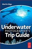 The Underwater Photographer's Trip Guide, EDGE, Martin, 0240521692