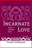 Incarnate Love : Essays in Orthodox Ethics, Guroian, Vigen, 026803169X