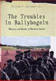 The Troubles in Ballybogoin : Memory and Identity in Northern Ireland, Kelleher, William F., 0472111698