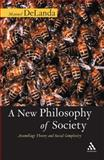 A New Philosophy of Society : Assemblage Theory and Social Complexity, DeLanda, Manuel, 0826491693