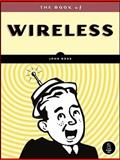 The Book of Wireless : A Painless Guide to Wi-Fi and Broadband Wireless, Ross, John, 1593271697