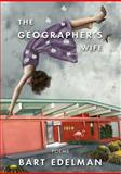 The Geographer's Wife : Poems, Edelman, Bart, 1597091693