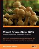 Visual SourceSafe 2005 Software Configuration Management in Practice, Serban, Alexandru, 1904811698