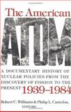 The American Atom : A Documentary History of Nuclear Policies from the Discovery of Fission to the Present, 1939-1984, , 0812211693