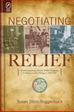 Negotiating Relief : The Development of Social Welfare Programs in Depression-Era Michigan, 1930-1940, Stein-Roggenbuck, Susan, 0814291694