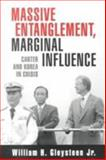 Massive Entanglement, Marginal Influence : Carter and Korea in Crisis, Gleysteen, William H., Jr., 0815731698